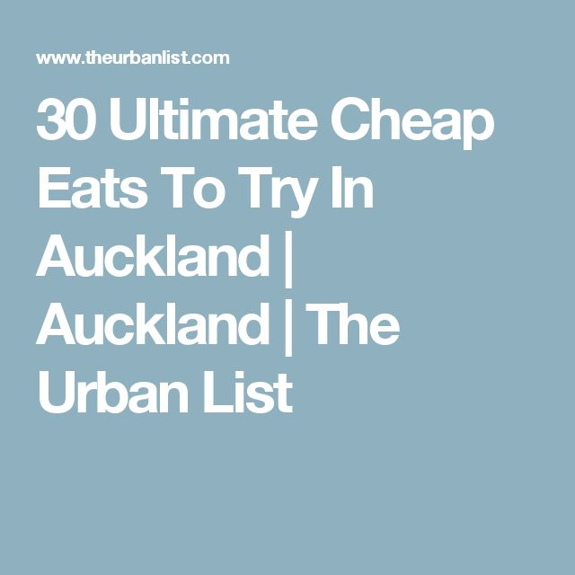 30 Ultimate Cheap Eats To Try In Auckland | Auckland | The Urban List