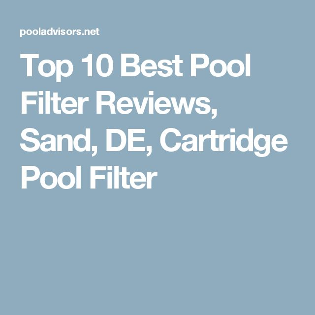 Top 10 Best Pool Filter Reviews, Sand, DE, Cartridge Pool Filter