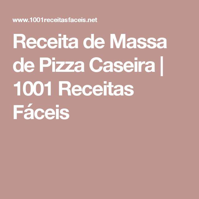 Receita de Massa de Pizza Caseira   1001 Receitas Fáceis