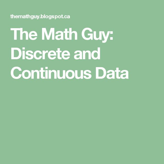 The Math Guy: Discrete and Continuous Data