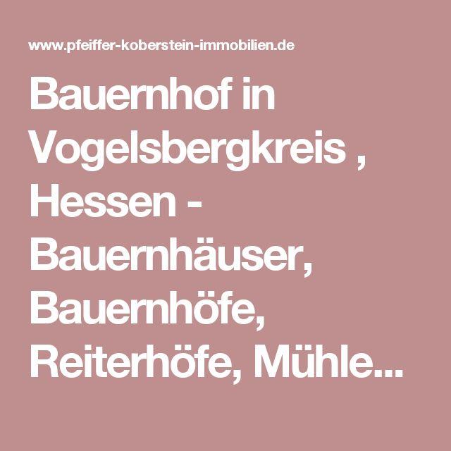 Bauernhof in Vogelsbergkreis , Hessen - Bauernhäuser, Bauernhöfe, Reiterhöfe, Mühlen - suchen finden kaufen - Ihr Bauernhaus, Bauernhof, Reiterhof vom Fach Makler