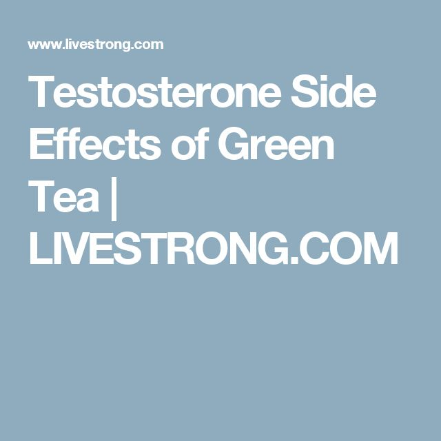 Testosterone Side Effects of Green Tea | LIVESTRONG.COM