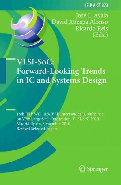 Vlsi-soc: 18th Ifip Wg 10.5/Ieee International Conference on Very Scale Integration, Vlsi-soc 2010, Madrid,...