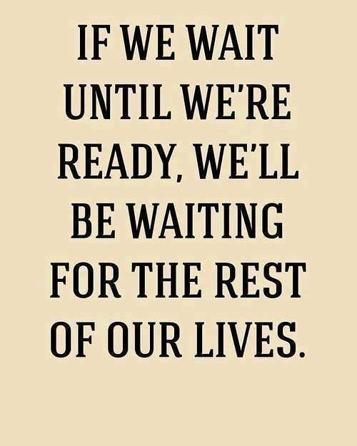 If we  wait until we are ready we will be waiting for the rest of our lives.  #ready #action #proactive #now  #time #life #selfdevelopment #change #champion #living #leading  #leader #control #actnow #noexcuses #windorpro #windorproquotes