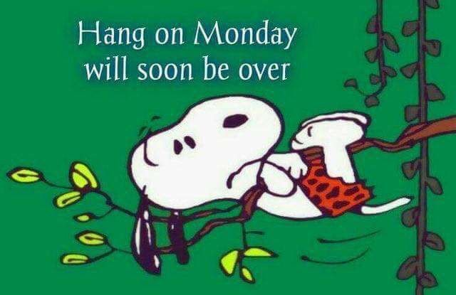 Hang on Monday will soon be over