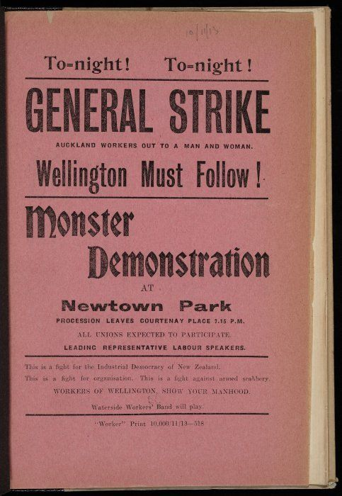 """[New Zealand Worker] :Tonight! Tonight! General strike. Auckland workers out to a man and woman. Wellington must follow! Monster demonstration at Newtown Park. ... Workers of Wellington, show your manhood. Waterside Workers' Band will play. """"Worker"""" Print 10,000/11/13 -518 [1913]."""