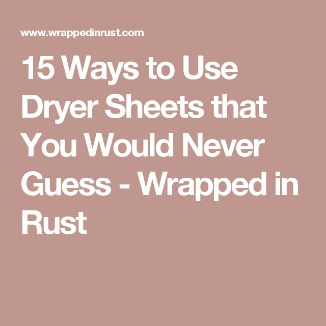 15 Ways to Use Dryer Sheets that You Would Never Guess - Wrapped in Rust