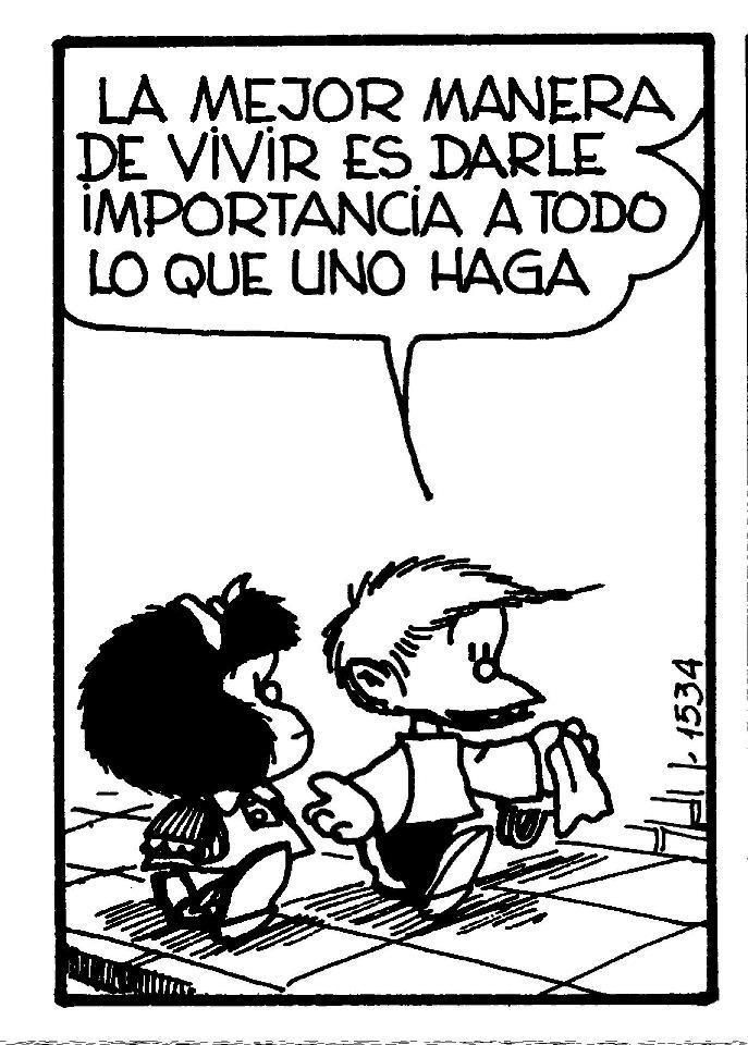 "Mafalda quote, English translation: ""The best way of living is giving importance to everything one does"""