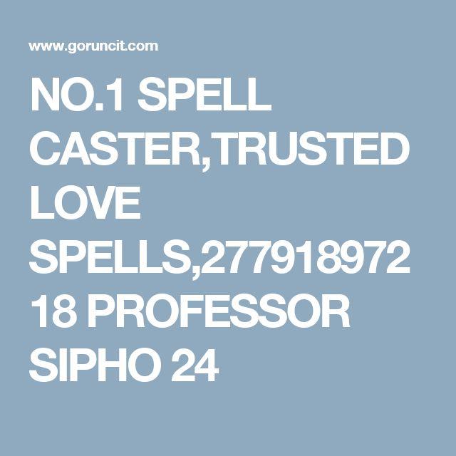 NO.1 SPELL CASTER,TRUSTED LOVE SPELLS,27791897218 PROFESSOR SIPHO 24