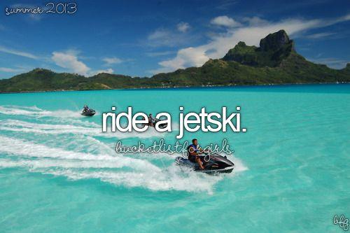ride a jetski. Sounds like fun! #bucketlist From Nikki Campea.