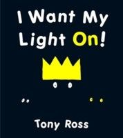 i want my light on by tony ross picture books we have
