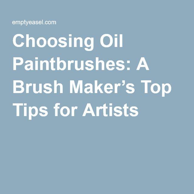 Choosing Oil Paintbrushes: A Brush Maker's Top Tips for Artists