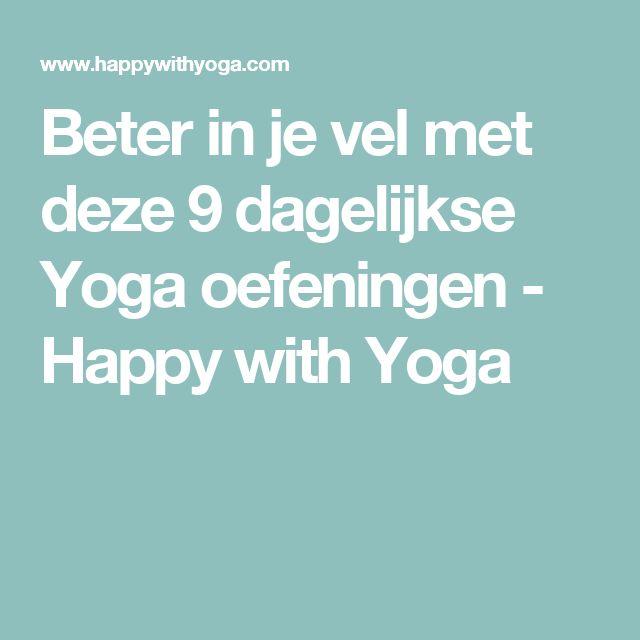 Beter in je vel met deze 9 dagelijkse Yoga oefeningen - Happy with Yoga