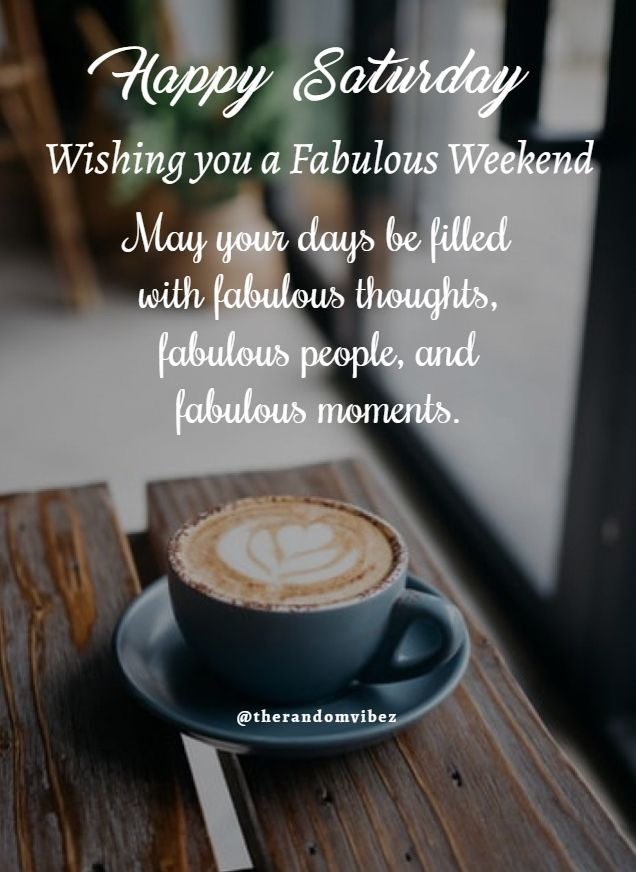 50 Inspirational Saturday Morning Quotes For An Awesome Day Happy Saturday Quotes Saturday Morning Quotes Happy Weekend Quotes