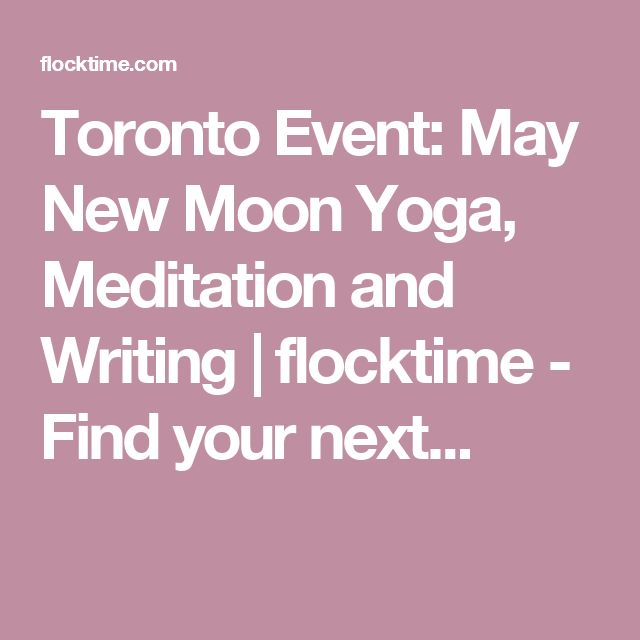 Toronto Event: May New Moon Yoga, Meditation and Writing | flocktime - Find your next...