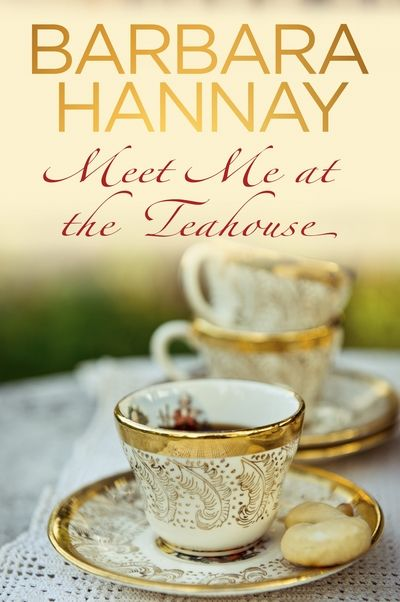 Meet Me at the Teahouse by Harbara Hannay; Penguin