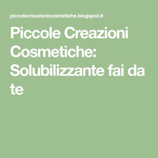 Piccole Creazioni Cosmetiche: Solubilizzante fai da te