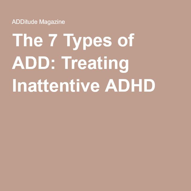 The 7 Types of ADD: Treating Inattentive ADHD