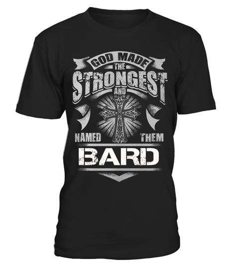 # God Made The Strongest and named them BARD - Name TShirt .  God Made The Strongest and named them BARD - Name TShirtNot sold in stores! Limited time only - Worldwide shipping - save buy 2! Click Reserve It Now to pick your size and order!TIP: SHARE it with your friends, order together and save money on shipping. For support, contact: (+33) 9 75 18 33 77  Email : support@teezily.com