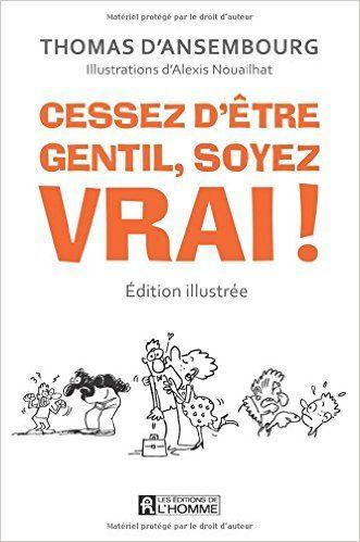 Amazon.fr - Cessez d'être gentil, soyez vrai! (edition illustree) - Thomas d Ansembourg, Alexis Nouailhat - Livres