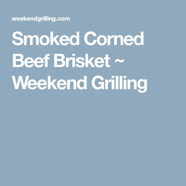 Smoked Corned Beef Brisket ~ Weekend Grilling