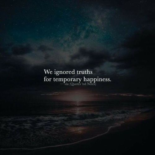 We ignored truths for temporary happiness. —via http://ift.tt/2eY7hg4