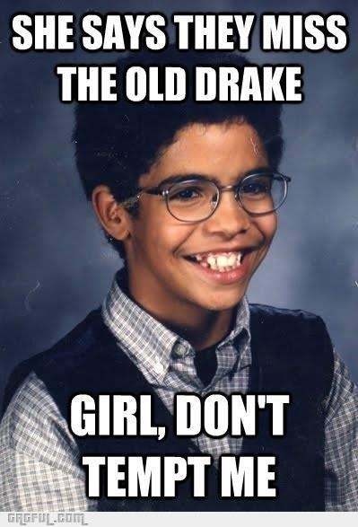 Drake quote. & this is exactly what I mean when I say how gangsta can drake really be!?!? Lol!!