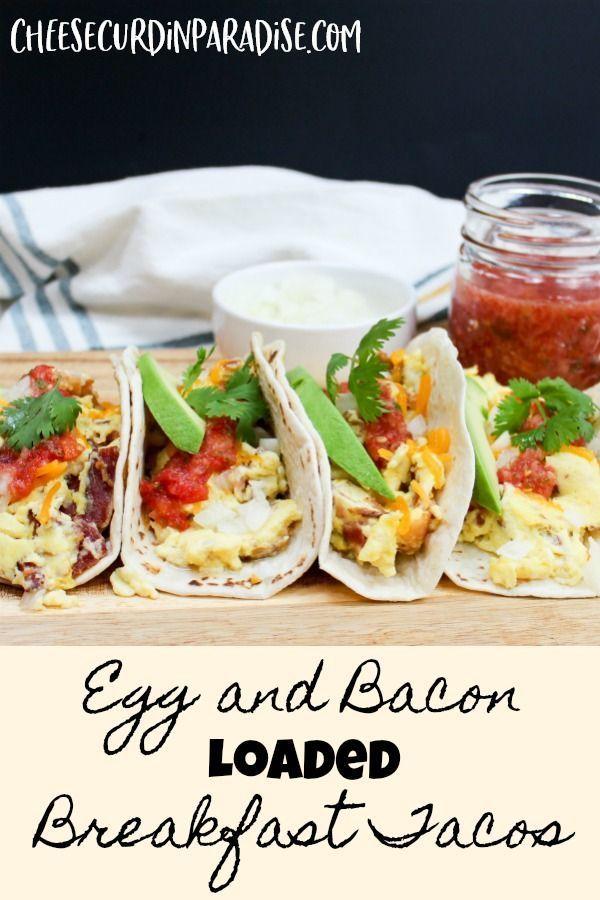 Egg And Bacon Loaded Breakfast Tacos Recipe Breakfast Tacos Brunch Recipes Recipes