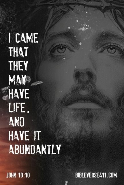 Jesus Christ Pictures With Bible Verses, John 10:10, I came that they may have life, and have it abundantly.