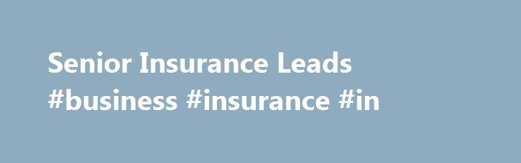 Senior Insurance Leads #business #insurance #in http://insurances.nef2.com/senior-insurance-leads-business-insurance-in/  #insurance leads # Login A Trusted Source for Senior Insurance Leads We proudly provide marketing solutions to insurance professional and financial advisers whose focus in on serving the needs of the growing senior population. If your target is to reach mature and senior population interested in various insurance and financial products, then we are the right choice for…