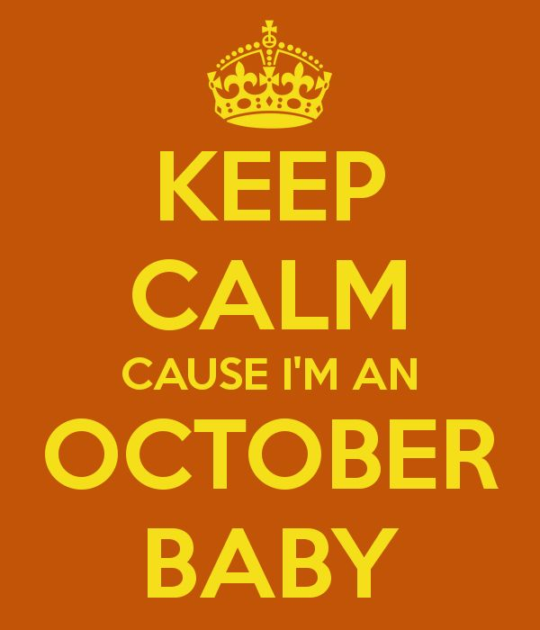 KEEP CALM CAUSE I'M AN OCTOBER BABY