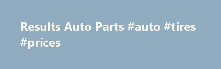 """Results Auto Parts #auto #tires #prices http://cameroon.remmont.com/results-auto-parts-auto-tires-prices/  #auto parts # Welcome to Results Auto Parts Locator Service! Starting April 1st, look for listings of our """" Close Out Specials """", a liquidation of parts accumulated over the last 30 years. Also, don't forget to check out our """"Active Parts"""" which are auto parts that we always intend to have available as a regularly stocked item. Results Auto Parts is here to save you both time and money…"""
