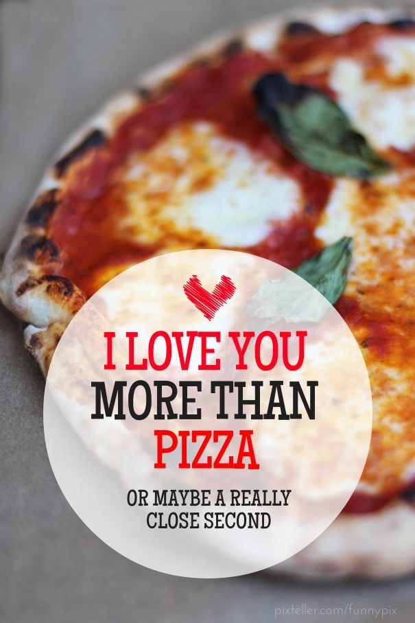 I love you more than pizza or maybe a really close second - Created with PixTeller