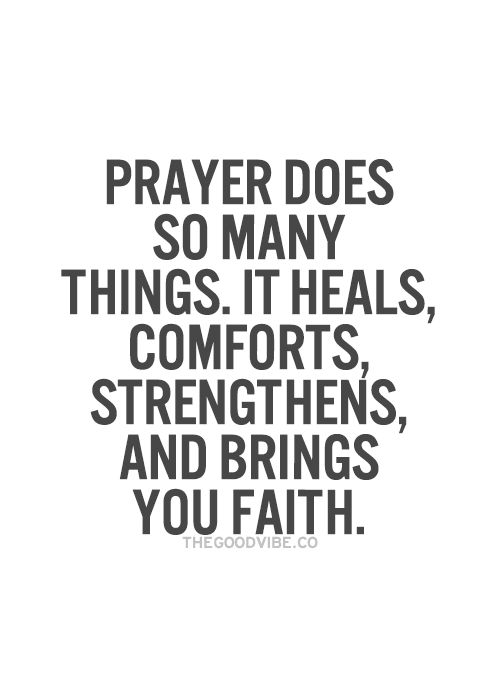 ✟♥ ✞ ♥✟ Prayer does so many things. It heals, comforts, strengthens, and brings you faith. ✟ ♥✞♥ ✟