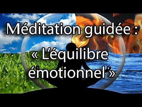 Méditation guidée : L'équilibre émotionnel - YouTube