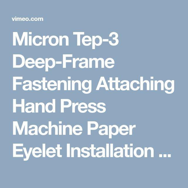 Micron Tep-3 Deep-Frame Fastening Attaching Hand Press Machine Paper Eyelet Installation on Vimeo