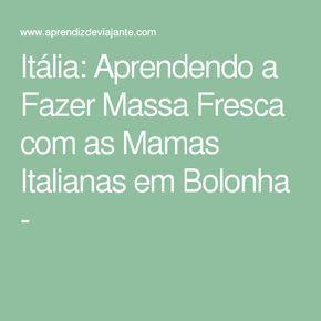 Itália: Aprendendo a Fazer Massa Fresca com as Mamas Italianas em Bolonha -