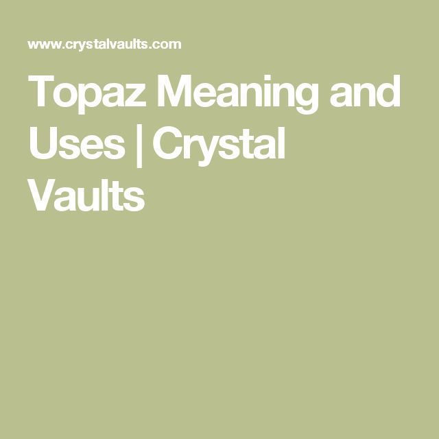 Topaz Meaning and Uses | Crystal Vaults