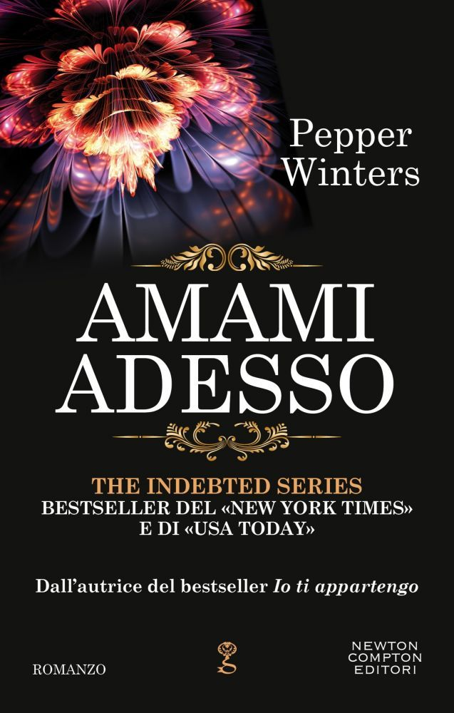 Titolo:  Amami adesso Serie:  The Indebted Series #4 Autrice:  Pepper Winters Genere:  Dark Erotic Romance Casa Editrice:  Newton Com...