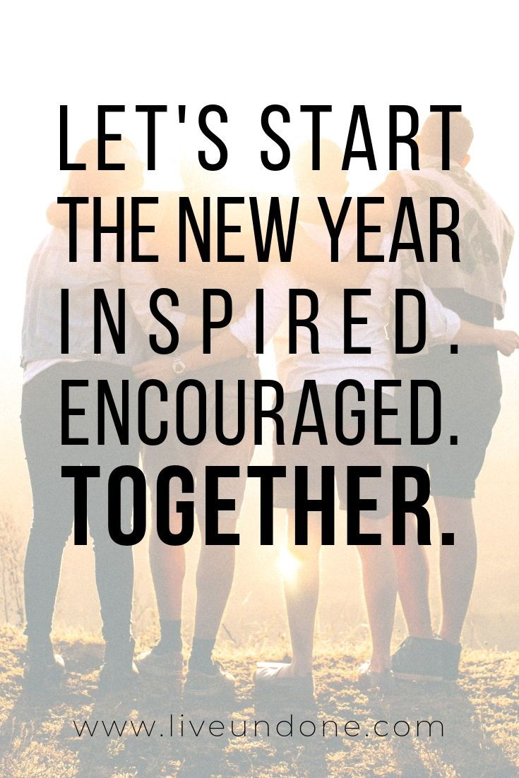 Let S Start The New Year Inspired Encouraged And Together Quote Simple Quote Inspirational Quot Faith Quotes Inspirational Together Quotes Encouragement