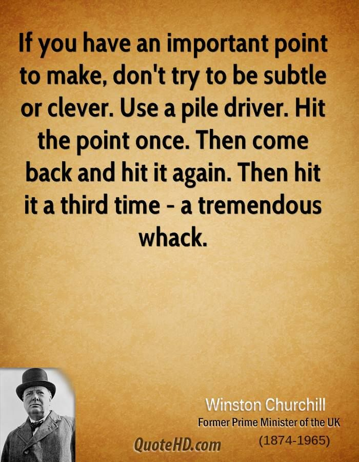 Winston Churchill Quotes. SO happy to learn I'm not the only one that communicates this way!