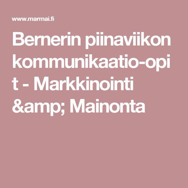 Bernerin piinaviikon kommunikaatio-opit - Markkinointi & Mainonta