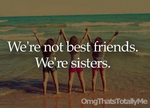 We're Not Best Friends, We're Sisters.