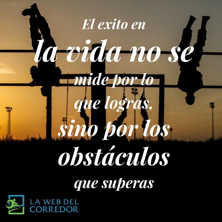 El exito en la vida no se mide por lo que logras, sino por los obstáculos que superas #LaWebDelCorredor #CorrerMeHaEnsenado