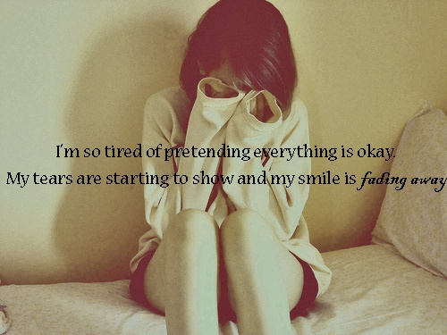 i'm sick and tired of pretending everything is okay | My ...