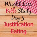 Weight Loss Bible Study Day 3: Justification Eating