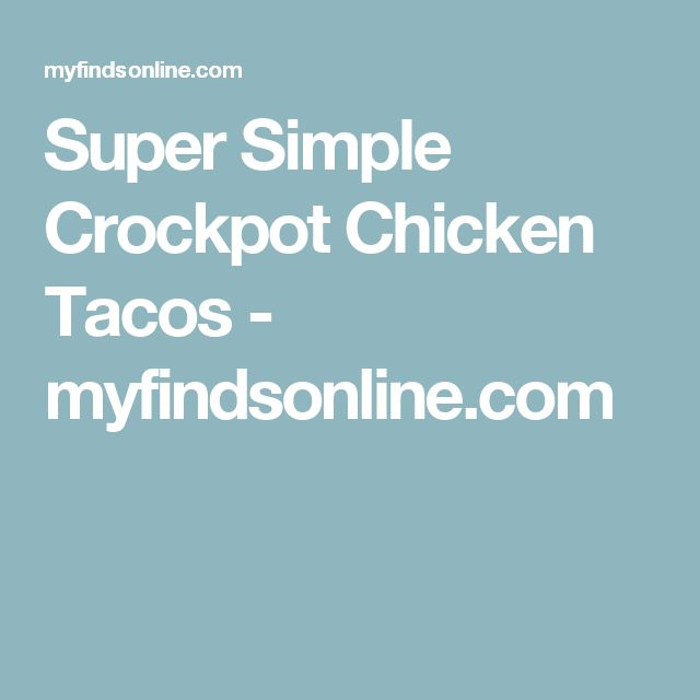Super Simple Crockpot Chicken Tacos - myfindsonline.com