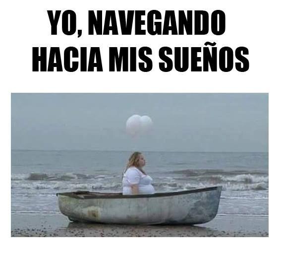 Yo navegando hacia mis sueños. ...