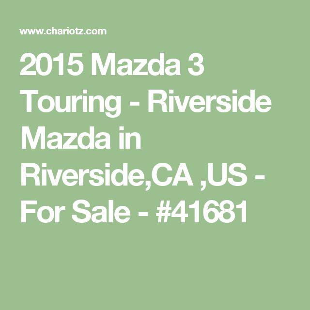 2015 Mazda 3 Touring - Riverside Mazda in Riverside,CA ,US - For Sale - #41681