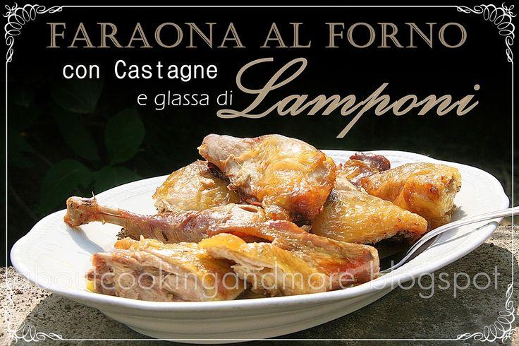 """""""Faraona di Cascina al Forno con castagne e glassa di Lamponi"""", la ricetta del blog """"Gnam Gnam ... mamma che buono!"""" http://aboutcookingandmore.blogspot.it/2014/07/faraona-di-cascina-al-forno-con.html"""